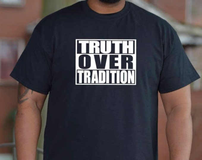 TRUTH OVER TRADITION on Black T-Shirt (Read Description)