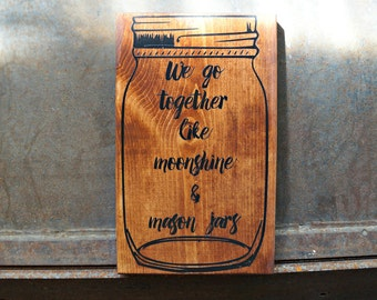 We go together like moonshine & mason jars | Wood Sign | Wedding Sign | Photo Prop | Wedding Decor | Love Sign | Home Decor | Wedding Gift