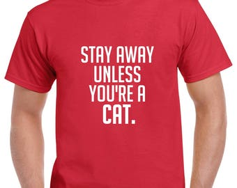Stay Away Unless You're A Cat Shirt- Cat Tshirt- Funny Cat Tshirt- Cat Gift- Christmas Gift for Cat Lover