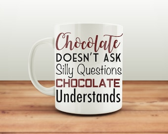 Easter Mug, Chocolate Doesn't Ask Silly Questions Chocolate Understands, Easter Cup, Alternative Easter Gift, Easter Present, Funny Mugs