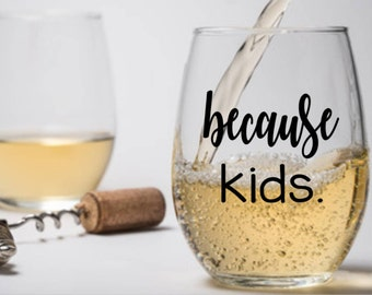 Because kids. Wine Glass (or stemless), Pint Glass, Pilsner, Mason Jar, Beer Stein or Coffee Mug. Adulting is hard.