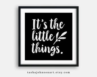 "It's the little things. – Black and White Typography – 4x4"" Art Print"