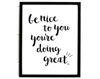 Motivation Quote / Inspiration Wall Art /Inspiration Quotes /Typographic Art /Motivational Wall Art /Inspiration Decor /Be Nice to You Print