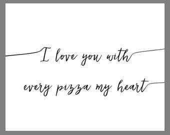 PRINTABLE 8x10 I Love You With Every Pizza My Heart with Swashes