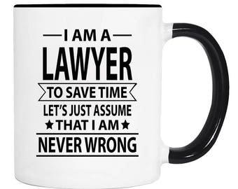 I Am A Lawyer To Save Time Lets's Just Assume That I'm Never Wrong  - 11 Oz Coffee Mug - Gifts For Lawyer - Lawyer Mug