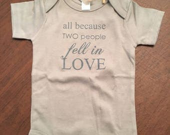 All Because Two People Fell in Love Organic Baby Organic Cotton Baby Clothes Screen Printed Onesie 12-18mo