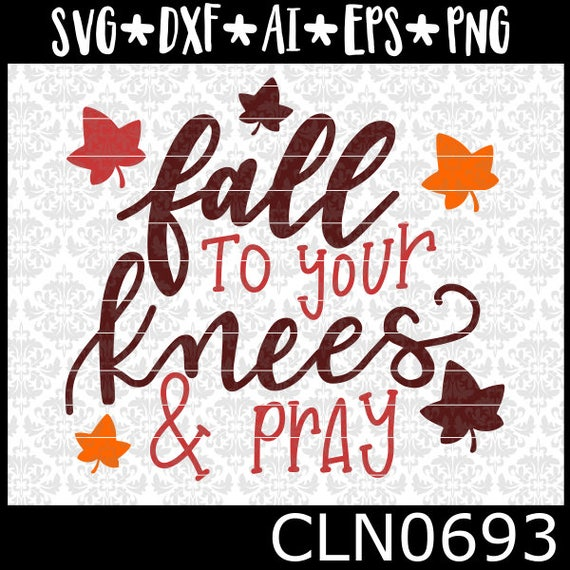 CLN0693 Fall to your knees and pray Hand lettered Autumn SVG DXF Ai Eps PNg Vector Instant Download Commercial Cut File Cricut Silhouette