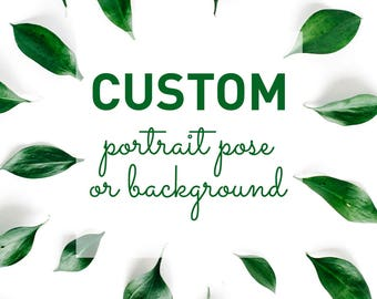 CUSTOM POSE or BACKGROUND for Portrait • • • Design Upgrade