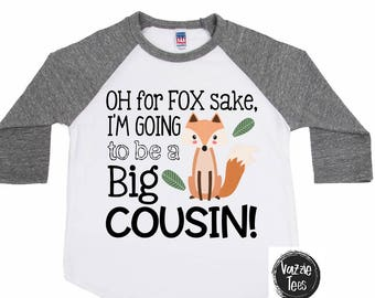 Oh for Fox Sake I'm Going to be a Cousin - Big Cousin Shirts - Personalized Announcement Shirts - Boys' Shirts - Future Big Cousin Shirt