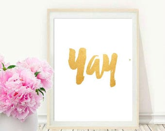 Yay Print, Inspirational Print, Motivational Print, Typography Poster, Printable Art,  Wall Art, Instant Download, Home Decor, Wall Decor
