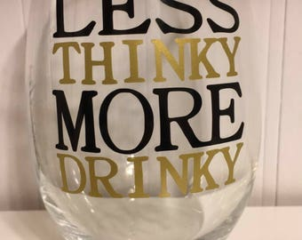 Less thinky more drinky wine glass
