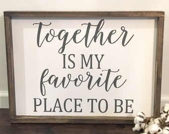 Together is my favorite place to be / Wedding Sign / Valentines Day Sign / Over the bed signs  / Farmhouse Sign / Wood Signs / Wooden Sign