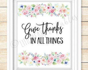 Give thanks in all things, printable home decor, thanksgiving wall art, thankfulness quote, be thankful, thank you, watercolor flowers