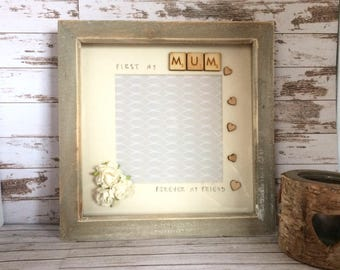 mum photo frame, mothers day gift, mum picture frame, birthday gift for mum, rustic gift, first my mum forever my friend, mothers day frame