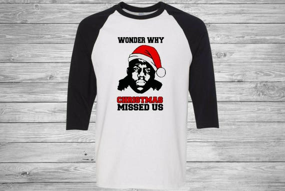 wonder why christmas missed us shirt biggie smalls christmas shirt funny christmas shirt