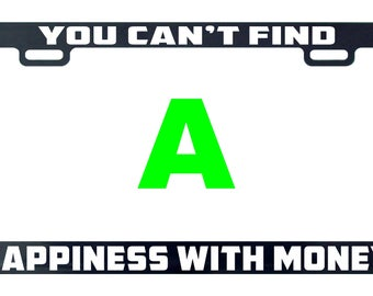 You can't find happiness with money funny license plate frame tag holder decal sticker