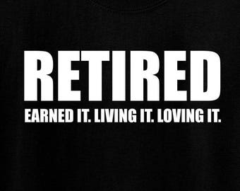 Retired Earned it living it loving it Shirt, Funny Shirt, Retirement Shirt, Grandparent shirt for Men, Vacation Shirt, Parent Gift shirt,