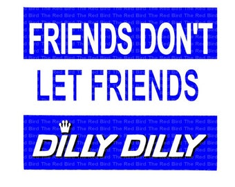 Friends Don't Let Friends Dilly Dilly funny Digital download cut file  SVG, DXF, PNG, EpS, PdF