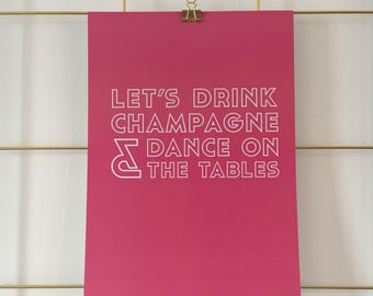 Lets drink champagne and dance on the tables Quote Print A4