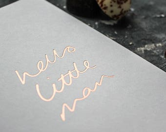 Hello Little Man -  New Baby, New Born, Baby Shower Handpressed Rose Gold Foil Card