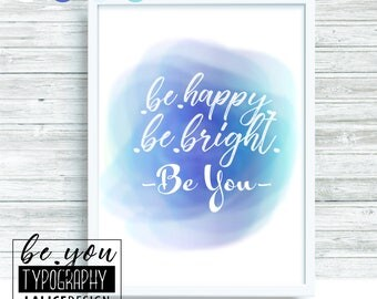 Supporting / Inspirational Quote Nursery printable wall art - Be happy, be bright, be you