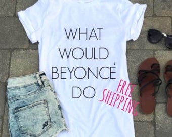 Beyonce shirt, what woukd beyonce so shirt, Graphic tee, cute tee, gift for teen, gift ideas, gift for her, tshirt, gifts, beyonce