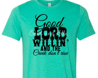 Good Lord willin and the creek don't rise - Good Lord willin and the creek don't rise shirt - Good Lord willin shirt - Enid and Elle