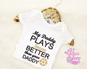 Baby Girl Soccer Shirt, My Daddy Plays Soccer Better Than Your Daddy, Soccer Baby Girl, Crawl Walk Kick