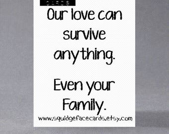 Anniversary, birthday, valentine, anti valentine card - Our love can survive anything. Even your family