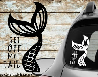 Mermaid Tail Decal Sticker Get Off My Tail | Car Window | Choose Your Size and Color