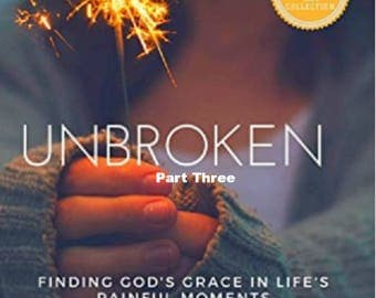 Unrboken: Finding God's Grace in Life's Painful Moments (A Beautiful and Powerful Story) Part Three (Unbroken Book 3)