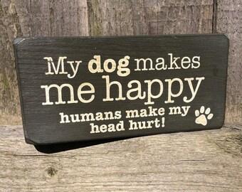 My Dog Makes Me Happy Humans Make My Head Hurt handmade wooden block dog sign, dog lover gift, dog plaque, funny dog sign, grey, 180g