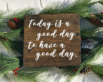 Today is a Good Day to Have a Good Day, Today is a Good Day to Have a Good Day Sign, Good Day Sign, Good Day Wood Sign, Wall Decor, Wall Art