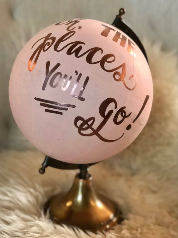 PINK WASHED Oh the Places You'll Go Calligraphy Globe - WASHED w/a pink wash and Rose Gold ink / Handlettered - special for your baby girl