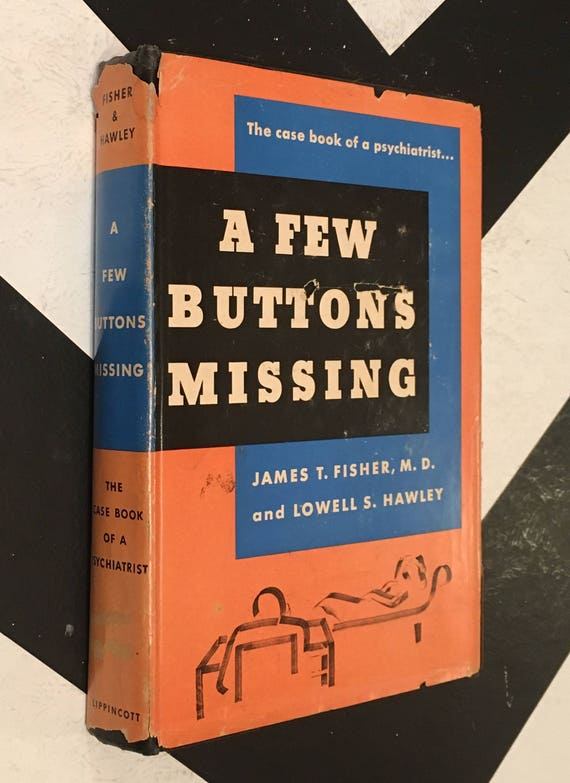 A Few Buttons Missing: The Case Book of a Psychiatrist by James T. Fischer and Lowell S. Hawley vintage rare book (Hardcover, 1951)