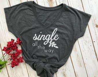 single all the way tshirt- funny chirstmas shirt- womens christmas shirt- funny single womens shirt- christmas shirt- funny christmas tshirt