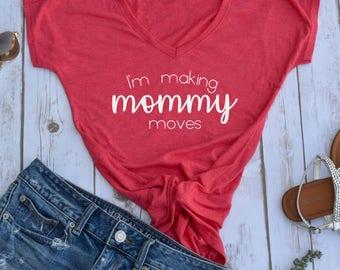 Im Making Mommy moves Tshirt- funny womens shirt Mom Life Tshirt- Funny Mom Shirts- Shirts for Moms- womens t-shirts- gangsta mom shirt-