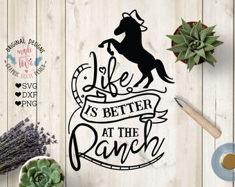 Ranch svg file, Farm Life SVG, Life is Better at the Ranch Cut File in SVG, DXF, png, Horse svg, Ranch dxf, Ranch cut file Cricut Silhouette