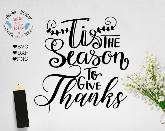 Fall SVG, Thanksgiving Cut File, Tis the season to Give Thanks SVG DXF png Cut File, Give Thanks Printable, Thanksgiving Printable, Cricut