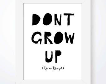 Don't Grow Up It's a Trap Print Inspiration Print Quote Typography Kids Room Nursery Print Scandinavian Print Nursery Decor Boys Girls Room
