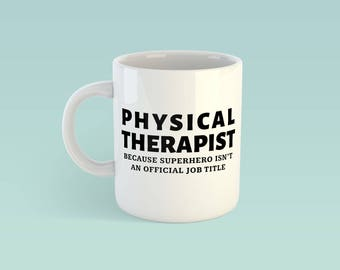 Physical Therapist Beacuse Superhero Is Not An Offical Job Title Mug - Funny - Cute - Thank You gift - Novelty - birthday