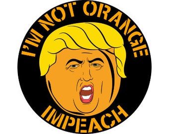 "I'm Not Orange, Impeach 1"" pinback button anti-trump"
