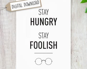 Stay Hungry, Stay Foolish // Steve Jobs Quote - Typography Print - Home & Office Artwork Apple Monochrome *DIGITAL PRINT*