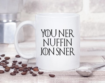 You Ner Nuffin Jon Snow Sner Game of Thrones Inspired 11oz MUG