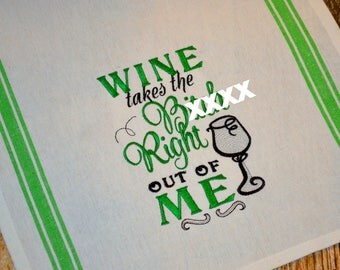Wine Lovers Embroidered Kitchen Towel - Wine takes the B*tch Right Out of Me -  Snarky Saying - Funny Towel - Mature Humor - Housewarming