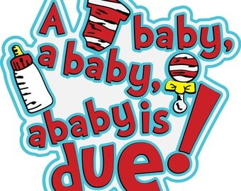 A Baby Is Due Title SVG - Dr. Seuss Font, Gift for baby shower, mom, announcement, shirt, scrapbook, decoration, big brother, sister
