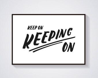 Printable Poster, Inspirational Typography – Keep On Keeping On!