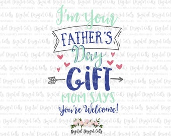 I'm Your Father's Day Gift Iron-on, Father's Day Iron-on, Father's Day SVG, Father's Day Printable, Last Minute Father's Day Gift