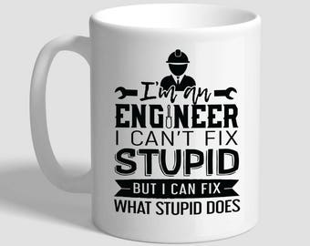 I'm An Engineer I Can't Fix Stupid But I Can Fix What Stupid Does, Engineer Gifts, Engineer Mug, Funny Coffee Mug, Funny Coffee Cup,