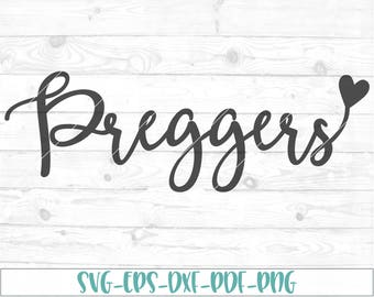 Preggers svg, eps, dxf, png, cricut, cameo, scan N cut, cut file, maternity svg, pregnancy svg, pregnant svg, baby shower svg, mom to be svg